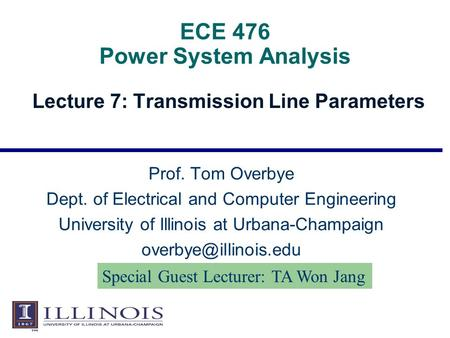 ECE 476 Power System Analysis Lecture 7: Transmission Line Parameters Prof. Tom Overbye Dept. of Electrical and Computer Engineering University of Illinois.