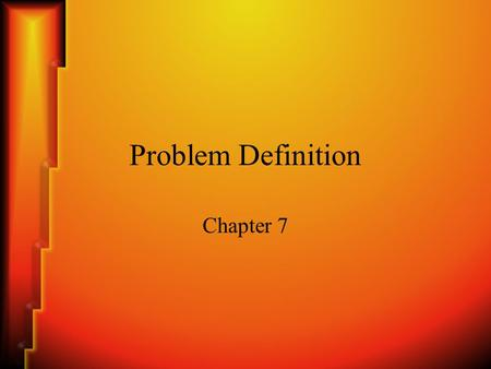 Problem Definition Chapter 7. Chapter Objectives Learn: –The 8 steps of experienced problem solvers –How to collect and analyze information and data.