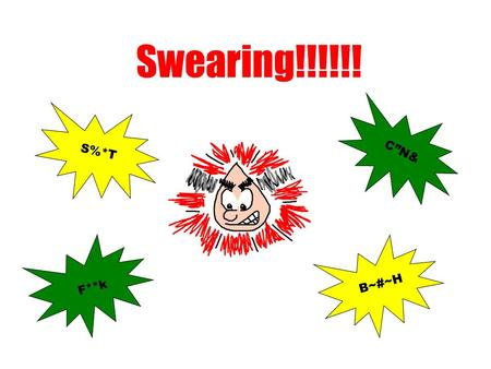 "Swearing!!!!!! S%*T F**k C""N& B~#~H. Why is swearing unacceptable? When a person swears within earshot of other people it can often cause offence and."
