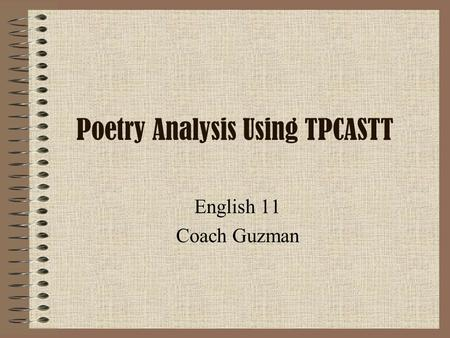 Poetry Analysis Using TPCASTT English 11 Coach Guzman.