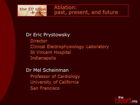 Ablation: past, present, and future Dr Eric Prystowsky Director Clinical Electrophysiology Laboratory St Vincent Hospital Indianapolis Dr Mel Scheinman.