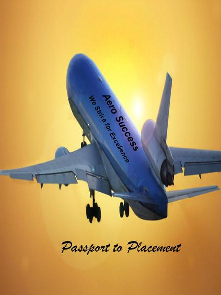 Passport to Placement Aero Success We Strive for Excellence.