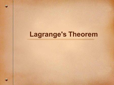 Lagrange's Theorem. The most important single theorem in group theory. It helps answer: –How large is the symmetry group of a volleyball? A soccer ball?