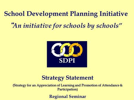 Strategy Statement (Strategy for an Appreciation of Learning and Promotion of Attendance & Participation) Regional Seminar School Development Planning.