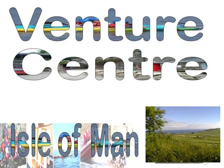 The Venture Centre is set in its own grounds, within Lewaigue Farm about 2miles outside Ramsey.