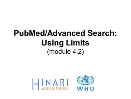 PubMed/Advanced Search: Using Limits (module 4.2).