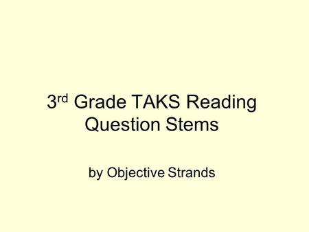 3 rd Grade TAKS Reading Question Stems by Objective Strands.