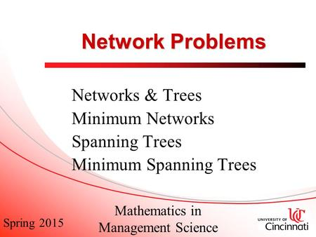 Spring 2015 Mathematics in Management Science Network Problems Networks & Trees Minimum Networks Spanning Trees Minimum Spanning Trees.
