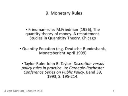 9. Monetary Rules Friedman-rule: M.Friedman (1956), The quantity theory of money. A restatement. Studies in Quantitity Theory, Chicago Quantity Equation.