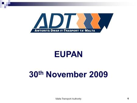 1Malta Transport Authority 1 EUPAN 30 th November 2009.