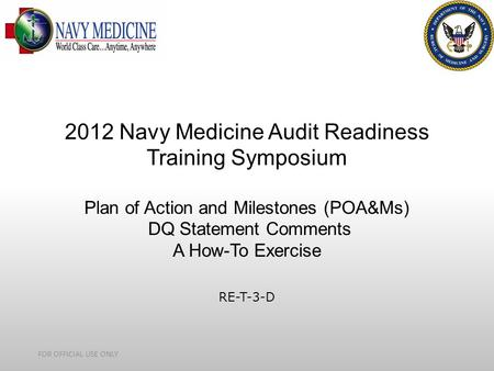 DQ MEPRS Audit Readiness 2012 Navy Medicine Audit Readiness Training Symposium Plan of Action and Milestones (POA&Ms) DQ Statement Comments A How-To Exercise.