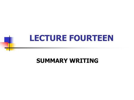 LECTURE FOURTEEN SUMMARY WRITING. Definition and characteristics Steps in writing a summary How to write a summary Writing Practice.