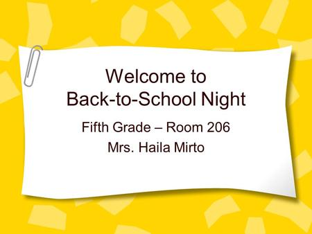 Welcome to Back-to-School Night Fifth Grade – Room 206 Mrs. Haila Mirto.
