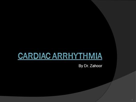 By Dr. Zahoor CARDIAC ARRHYTHMIA.