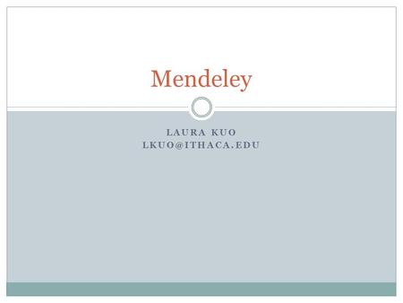 LAURA KUO Mendeley. Outline Create an account Create and name a folder in Mendeley: used to store articles Search a database and find.