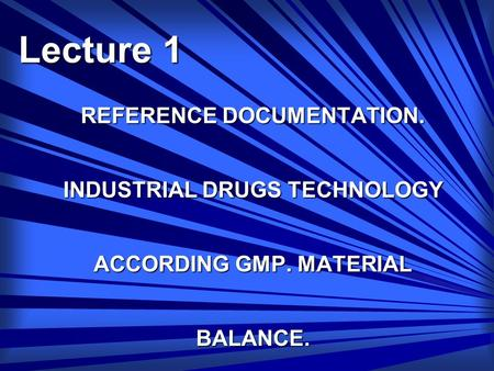 REFERENCE DOCUMENTATION. INDUSTRIAL DRUGS TECHNOLOGY ACCORDING GMP. MATERIAL BALANCE. Lecture 1.