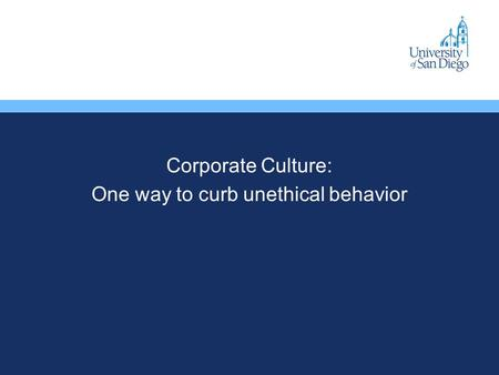 Corporate Culture: One way to curb unethical behavior.