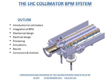 Introduction to collimators Integration of BPM Mechanical design Electrical design Processing Simulations Results Conclusions & Outlook.