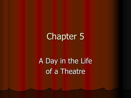 Chapter 5 A Day in the Life of a Theatre. 9AM: Theatre Ensemble Flow Chart in Detail © 2013 Cengage Learning.