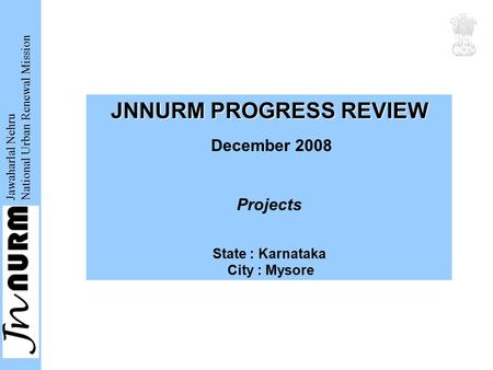 Jawaharlal Nehru National Urban Renewal Mission JNNURM PROGRESS REVIEW December 2008 Projects State : Karnataka City : Mysore.