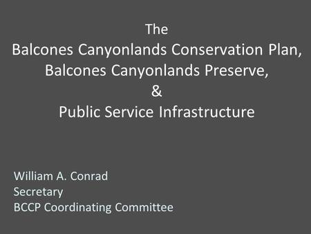 The Balcones Canyonlands Conservation Plan, Balcones Canyonlands Preserve, & Public Service Infrastructure William A. Conrad Secretary BCCP Coordinating.