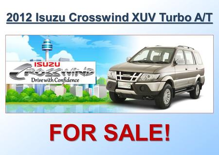 FOR SALE! 2012 Isuzu Crosswind XUV Turbo A/T. Page 2 of 18 DETAILS: Color: Moroccan Gold All power (steering, windows, central lock, retracting side mirrors)