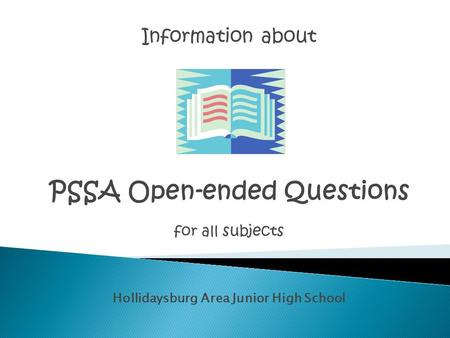 Information about PSSA Open-ended Questions for all subjects Hollidaysburg Area Junior High School.