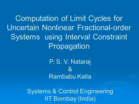 Computation of Limit Cycles for Uncertain Nonlinear Fractional-order Systems using Interval Constraint Propagation P. S. V. Nataraj & Rambabu Kalla Systems.