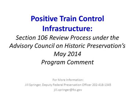 Positive Train Control Infrastructure: Section 106 Review Process under the Advisory Council on Historic Preservation's May 2014 Program Comment For More.