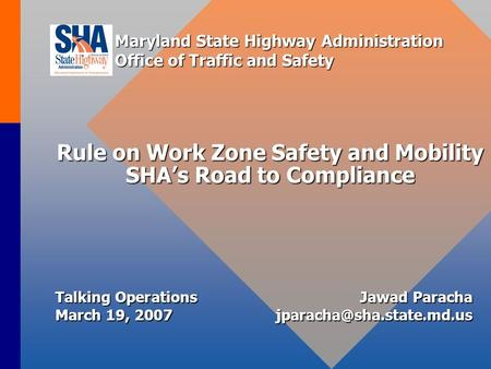 Rule on Work Zone Safety and Mobility SHA's Road to Compliance Maryland State Highway Administration Office of Traffic and Safety Talking OperationsJawad.