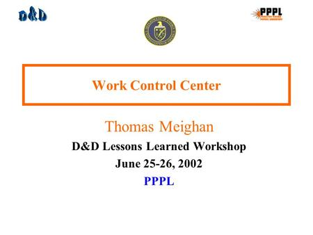 Work Control Center Thomas Meighan D&D Lessons Learned Workshop June 25-26, 2002 PPPL.
