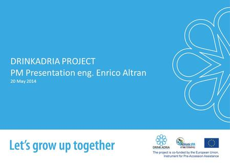 DRINKADRIA PROJECT PM Presentation eng. Enrico Altran 20 May 2014.