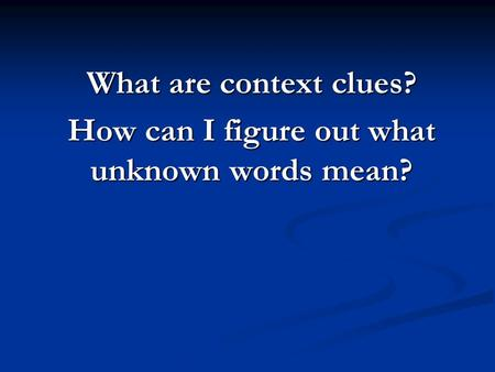 What are context clues? How can I figure out what unknown words mean?