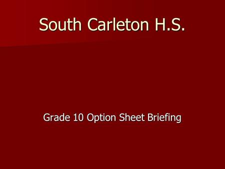 South Carleton H.S. Grade 10 Option Sheet Briefing.