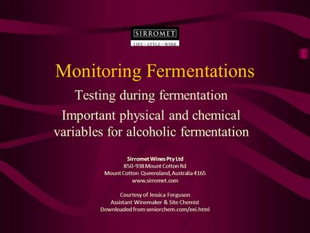 Monitoring Fermentations Testing during fermentation Important physical and chemical variables for alcoholic fermentation Sirromet Wines Pty Ltd 850-938.