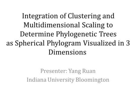 Integration of Clustering and Multidimensional Scaling to Determine Phylogenetic Trees as Spherical Phylogram Visualized in 3 Dimensions Presenter: Yang.