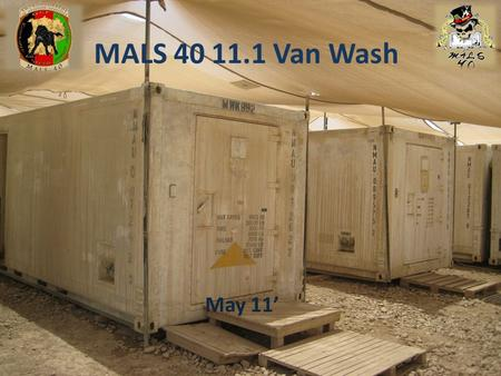 MALS 40 11.1 Van Wash May 11'. For the past two years the Mobile Facilities have withstood the dust, sand, and general harsh weather conditions of Afghanistan.