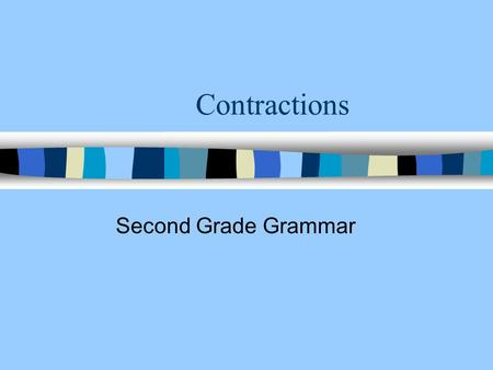 Contractions Second Grade Grammar. Contractions n A contraction is one word that is made by putting together two separate words and shortening them. n.