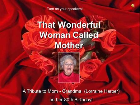 That Wonderful Woman Called Mother That Wonderful Woman Called Mother A Tribute to Mom - Grandma (Lorraine Harper) on her 80th Birthday! A Tribute to.