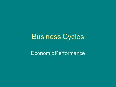 Business Cycles Economic Performance. Business Cycles Fluctuations or changes in a market system's economic activity Changes are measured by increases.