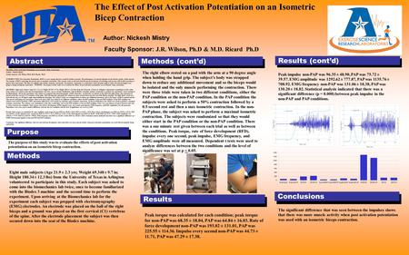 Results (cont'd) Results The Effect of Post Activation Potentiation on an Isometric Bicep Contraction. Author: Nickesh Mistry Faculty Sponsor: J.R. Wilson,