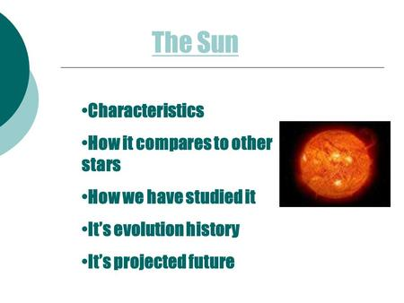 Characteristics How it compares to other stars How we have studied it It's evolution history It's projected future The Sun.
