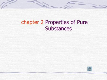 chapter 2 Properties of Pure Substances 2-1 Pure Substance 2-1-1 Definition of Pure Substance A homogeneous substance is pure substance 2-1-2 Phases.
