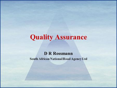 Quality Assurance D R Rossmann South African National Road Agency Ltd.