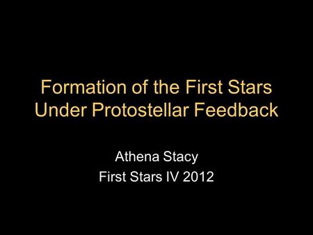 Formation of the First Stars Under Protostellar Feedback Athena Stacy First Stars IV 2012.