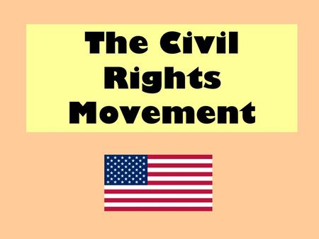The Civil Rights Movement. Aims: Examine the beginning of the Civil Rights Movement in the USA.