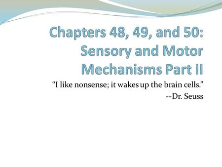 """I like nonsense; it wakes up the brain cells."" --Dr. Seuss."
