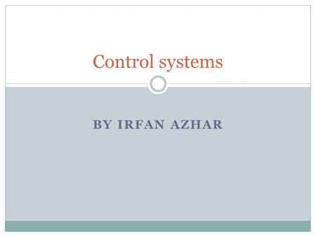 BY IRFAN AZHAR Control systems. What Do Mechatronics Engineers Do?