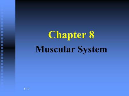 8 - 1 Chapter 8 Muscular System. Definition:Three Types (definition & example) Functions:Examples : Muscular System (Muscles) - Organs composed of specialized.