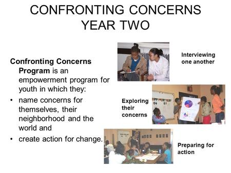 CONFRONTING CONCERNS YEAR TWO Confronting Concerns Program is an empowerment program for youth in which they: name concerns for themselves, their neighborhood.